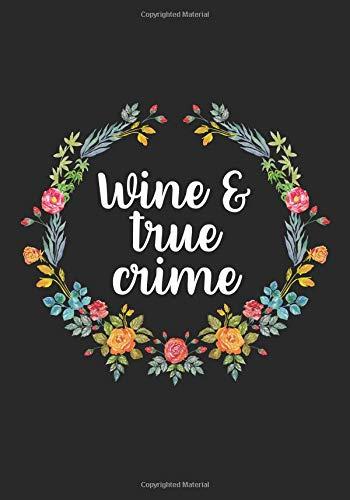 Wine And True Crime: True Crime Journal For True Crime Fans - 7x10 - 200 Lined Pages Notebook por ElizaCreative Journals