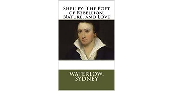 Shelley the poet of rebellion nature and love premium edition shelley the poet of rebellion nature and love premium edition illustrated ebook sydney waterlow amazon kindle store fandeluxe PDF