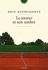 Le joueur et son ombre par Brice Matthieussent