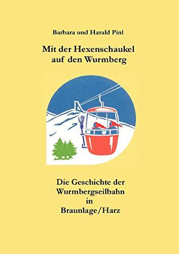 Mit der Hexenschaukel auf den Wurmberg: Die Geschichte der Wurmbergseilbahn in Braunlage/Harz