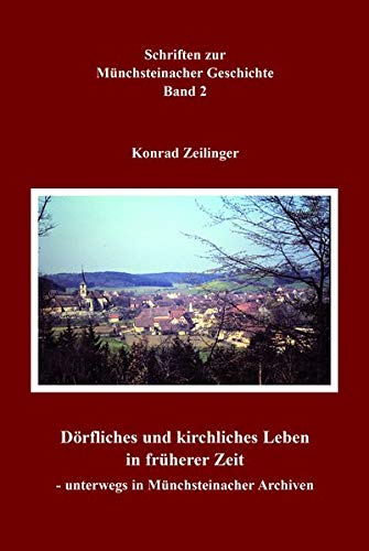 Dörfliches und kirchliches Leben in früherer Zeit - unterwegs in Münchsteinacher Archiven: Schriften zur Münchsteinacher Geschichte, Band 2