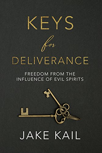 Keys for Deliverance: Freedom From the Influence of Evil Spirits (English Edition)