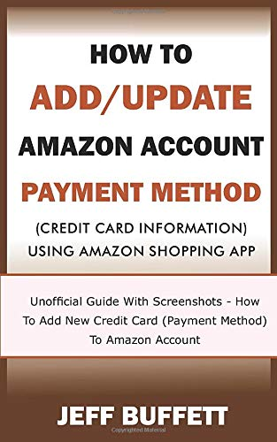How To Add/Update Amazon Account Payment Method (Credit Card Information) Using Amazon Shopping App: Unofficial Guide With Screenshots - How To Add ... Update Amazon Account Payment Method, Band 3)