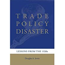 [(Trade Policy Disaster: Lessons from the 1930s)] [ By (author) Douglas A. Irwin ] [November, 2011]