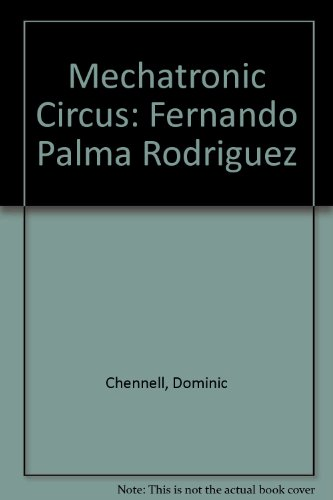 Mechatronic Circus: Fernando Palma Rodriguez por Dominic Chennell