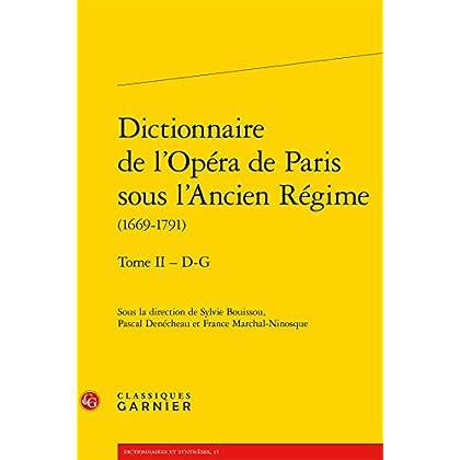Dictionnaire de l'Opéra de Paris sous l'Ancien Régime (1669-1791) : Tome 2 - D-G