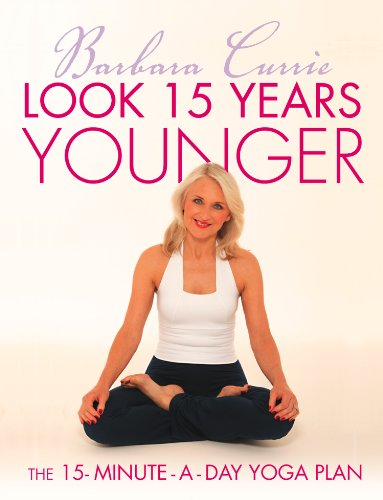 Look 15 Years Younger: The 15-Minute-a-Day Yoga Plan ...