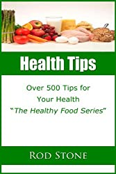 Health Tips ~ Over 500 Tips for Your Health (Healthy Food Series Book 1) (English Edition)