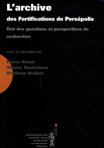 L'archive des fortifications de Persépolis : Etat des questions et perspectives de recherches - Actes du colloque organisé au Collège de France, 3-4 novembre 2006