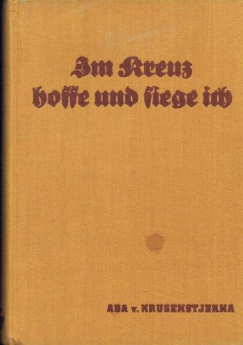 Im Kreuz hoffe und siege ich. Lebenserinnerungen von Ada von Krusenstjerna. (Brunnen Ada)