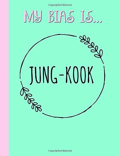 My Bias is...Jung-Kook: Kpop Journal,Notebook,Diary,Lined paper,composition book,Bangtan,Fan,Merchandise,unofficial: Use for Journalling,album for ... Gift: Girl,women,teens,green,kookie