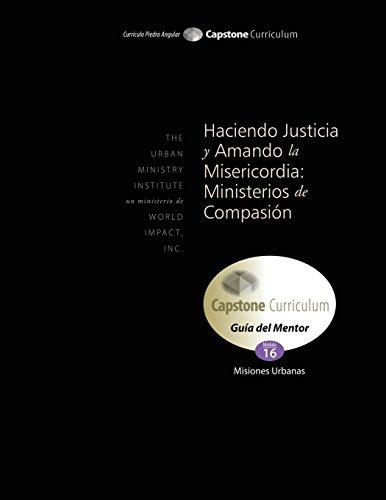 Haciendo Justicia y Amando la Misericordia: Ministerios de Compasión, Guía del Mentor: Capstone Module 16, Spanish