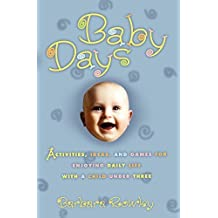 Baby Days: Activities, Ideas, and Games for Enjoying Daily Life with a Child Under Three by Barbara Rowley (2000-01-19)