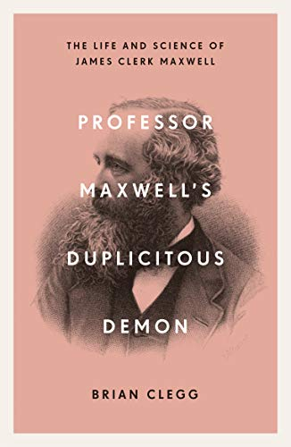 Professor Maxwell's Duplicitous Demon: The Life and Science of James Clerk Maxwell (English Edition)