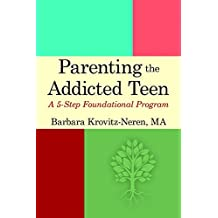 Parenting the Addicted Teen: A 5-Step Foundational Program