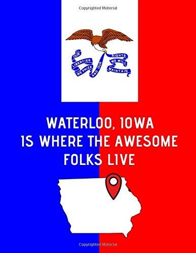 Waterloo, Iowa Is Where The Awesome Folks Live: Waterloo IO Note Book