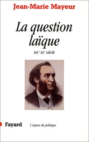 La Question laïque au XIXe et XXe siècles par Jean-Marie Mayeur