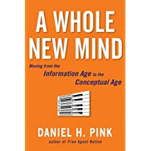 A Whole New Mind: Moving from the Information Age to the Conceptual Age (Hardback) - Common