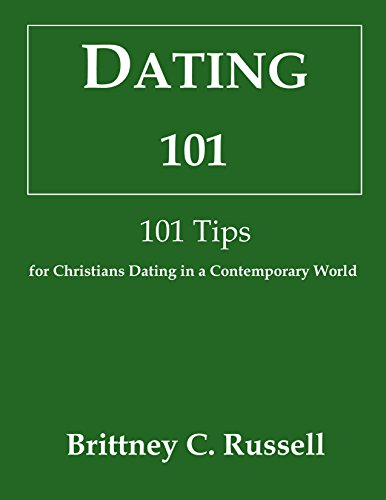 Dating 101: 101 Tips for Christians Dating in a Contemporary World (English Edition)
