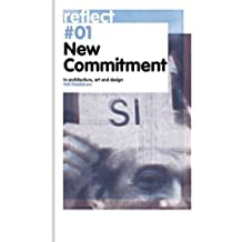 New Commitment: In Architecture, Art and Design (Reflect # 01, Band 1)