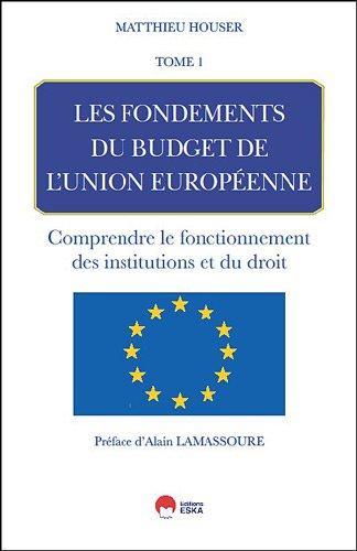 Les fondements du budget de l'union europeenne - Tome 1- Comprendre le fonctionnement des institutions et du droit