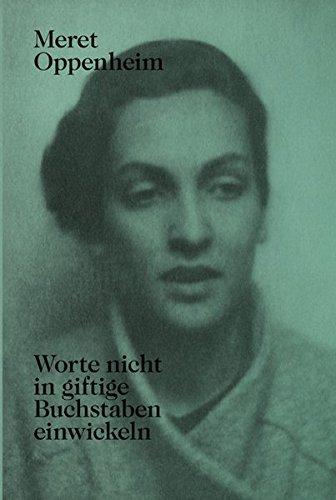 Meret Oppenheim Worte nicht in giftige Buchstaben einwickeln (new edition) par Lisa Wenger