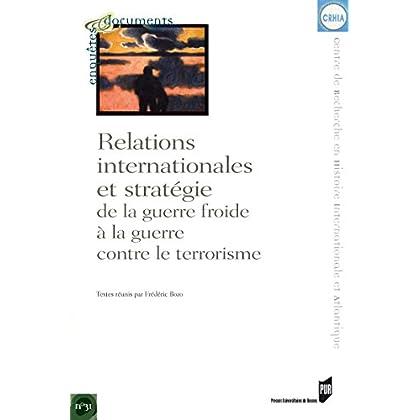 Relations internationales et stratégie: De la guerre froide à la guerre contre le terrorisme (Enquêtes et documents t. 31)