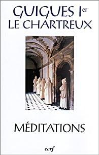 Méditations par Guigues Ier Le Chartreux