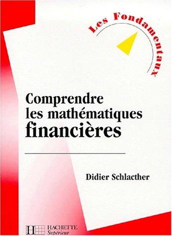 Comprendre les mathmatiques financires : Cours et exercices rsolus, nouvelle dition