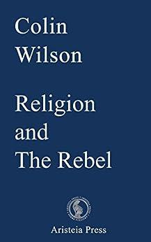 Religion and The Rebel (English Edition) von [Wilson, Colin]