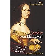 Sophie von Hannover: Wenn es die Frau Kurfürstin nicht gäbe.. (Biografien)
