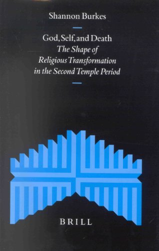 God, Self, and Death: The Shape of Religious Transformation in the Second Temple Period (Supplements to the Journal for the Study of Judaism)
