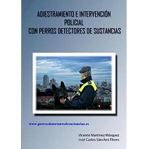 ADIESTRAMIENTO E INTERVENCIÓN POLICIAL CON PERROS DETECTORES DE SUSTANCIAS