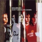 Don't Bring Me Down by Goldrush (2002-10-29)