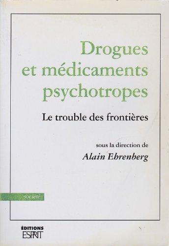 Drogues et médicaments psychotropes. Le Trouble des frontières