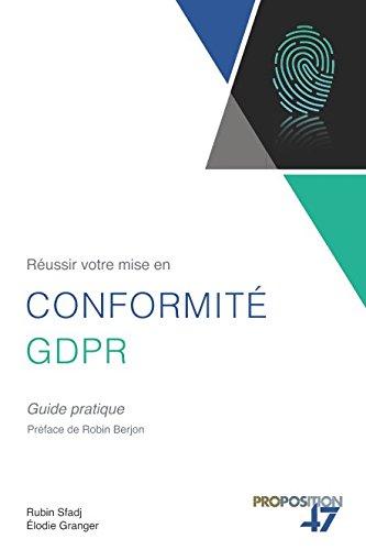 Réussir votre mise en conformité GDPR: Guide pratique par Rubin Sfadj