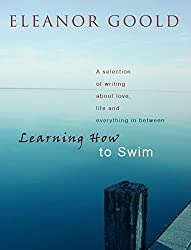 Learning How To Swim: A Selection of Writing about Love, Life and Everything In Between (English Edition)