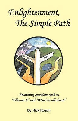 [(Enlightenment, the Simple Path : Answering Questions Such as 'Who am I?' and 'What's it All About'?)] [By (author) Nick Roach] published on (March, 2010)