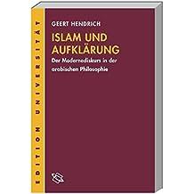 Islam und Aufklärung: Der Modernediskurs in der arabischen Philosophie (Edition Universität)