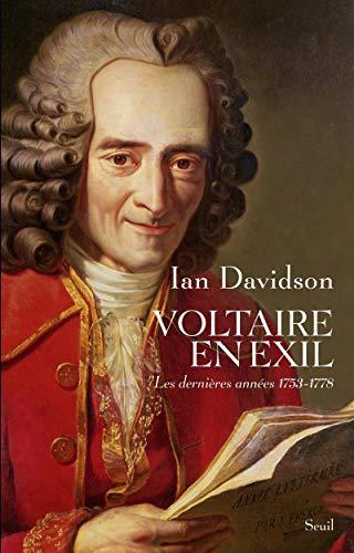 Voltaire en exil. Les dernières années (1753-1778)