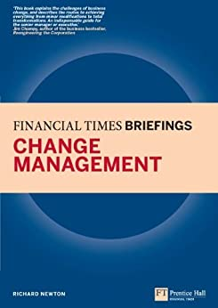 Change Management: Financial Times Briefing: The low down on the top job (Financial Times Series) by [Newton, Richard]