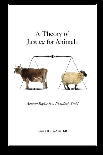 A Theory of Justice for Animals: Animal Rights in a Nonideal World by Robert Garner (2013-07-17)