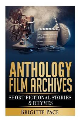 [(Anthology Film Archives : Short Fictional Stories & Rhymes)] [By (author) Brigitte Romina Pace] published on (December, 2013)