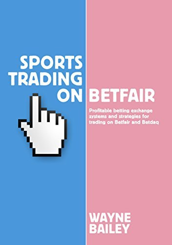 Sports Trading on Betfair: Profitable Betting Exchange Systems for Trading on Betfair and Betdaq by Wayne Bailey (August 21, 2015) Paperback