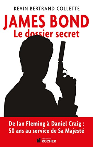 James Bond: Le dossier secret de 007 par Kevin Bertrand Collette