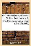 Les Actes du grand ministère. M. Paul Bert, ministre de l'instruction publique et des cultes