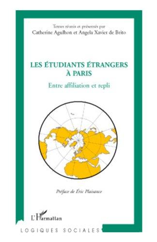 Les étudiants étrangers à Paris: Entre affiliation et repli (Logiques sociales) par Catherine Agulhon