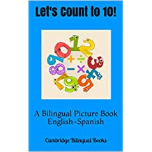 Let's Count to 10!: A Bilingual Picture Book English-Spanish (English Edition)