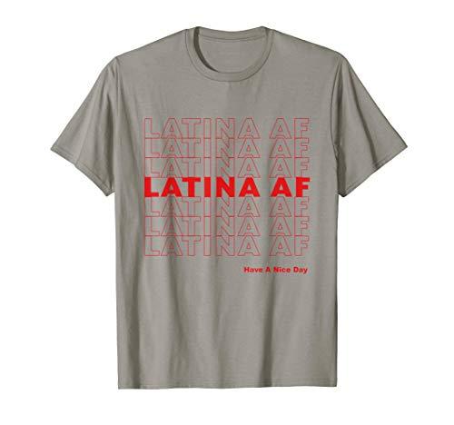 Latina AF Have A Nice Day Shirt, Latinas Pride Gift Women T-Shirt -