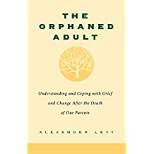 The Orphaned Adult: Understanding And Coping With Grief And Change After The Death Of Our Parents (English Edition)